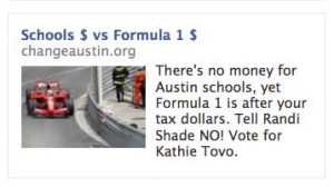 School $ vs Formula 1 $ . There's no money for Austin schools, yet Formula 1 is after your tax dollars. Tell Randi Shade NO! Vote for Kathie Tovo.